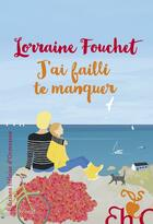 Couverture du livre « J'ai failli te manquer » de Lorraine Fouchet aux éditions Heloise D'ormesson