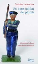 Couverture du livre « Un petit soldat de plomb » de Christian Lamoureux aux éditions Croit Vif
