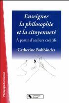 Couverture du livre « Enseigner la philosphie et la citoyenneté » de Catherine Buhbinder aux éditions Chronique Sociale