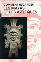 Couverture du livre « Comment regarder les Mayas et les Aztèques » de Antonio Aimi aux éditions Hazan