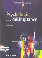 Couverture du livre « Psychologie de la delinquance » de Michel Born aux éditions De Boeck Superieur