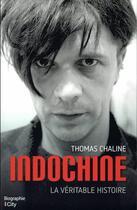 Couverture du livre « Indochine, la veritable histoire » de Thomas Chaline aux éditions City