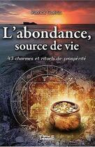 Couverture du livre « L'abondance, source de vie ; 43 charmes et rituels de prospérité » de Patrick Guerin aux éditions Trajectoire