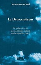 Couverture du livre « Le démocratiseur ; de quelle médiocrité la démocratisation culturelle est-elle aujourd'hui l'aveu ? » de Jean-Marie Horde aux éditions Solitaires Intempestifs
