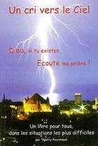 Couverture du livre « Un cri vers le ciel ; Dieu, si tu existes écoute ma prière ! » de Thierry Fourchaud aux éditions Bonne Nouvelle