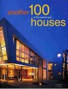 Couverture du livre « Another 100 of the world's best houses » de Beaver Robin aux éditions Images Publishing