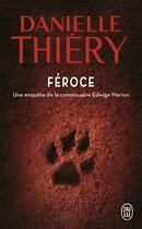 Couverture du livre « Féroce ; une enquête de la commissaire Edwige Marion » de Danielle Thiery aux éditions J'ai Lu