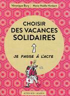 Couverture du livre « Choisir des vacances solidaires » de Marie-Noelle Himbert et Veronique Bury aux éditions Actes Sud