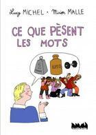 Couverture du livre « Ce que pèsent les mots » de Luc Michel et Mirion Malle aux éditions La Ville Brule