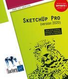 Couverture du livre « SketchUp Pro (version 2020) » de Olivier Le Frapper et Frederic Lenesley et Jean-Yves Gouez aux éditions Eni