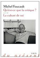 Couverture du livre « Qu'est-ce que la critique ? la culture de soi » de Michel Foucault aux éditions Vrin