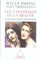 Couverture du livre « Les 7 avantages de la beauté ; s'améliorer sans se transformer » de Willy Pasini et Maria Teresa Baldini aux éditions Odile Jacob