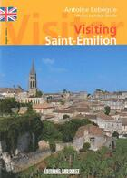 Couverture du livre « Visiting Saint-Emilion » de Lebegue/Moulin aux éditions Sud Ouest Editions