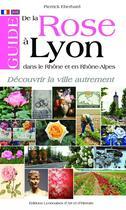 Couverture du livre « Guide de la rose à Lyon, dans le Rhône et en Rhône-Alpes » de Pierrick Eberhard aux éditions Elah