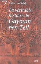 Couverture du livre « La véritable histoire de gayoum ben tell » de Rafik Ben Salah aux éditions Xenia