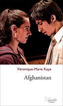 Couverture du livre « Afghanistan » de Veronique-Marie Kaye aux éditions Prise De Parole