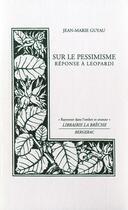 Couverture du livre « Sur le pessimisme ; réponse à Leopardi » de Jean-Marie Guyau aux éditions Editions La Breche