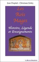 Couverture du livre « Les rois mages ; histoire, légende et enseignements » de Jean Chopitel et Christiane Gobry aux éditions Mercure Dauphinois