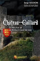Couverture du livre « Château-Gaillard ; la fille d'un an de Richard Coeur de Lion » de Serge Sochon aux éditions Heligoland
