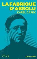 Couverture du livre « La fabrique d'absolu » de Karel Capek aux éditions La Baconniere