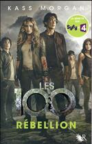 Couverture du livre « Les 100 T.4 ; rébellion » de Kass Morgan aux éditions R-jeunes Adultes