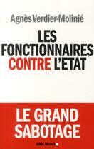 Couverture du livre « Les fonctionnaires contre l'Etat » de Agnes Verdier-Molinie aux éditions Albin Michel