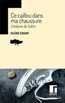 Couverture du livre « Ce caillou dans ma chaussure ; l'histoire de Salim » de Silene Edgar aux éditions Gephyre