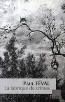 Couverture du livre « La fabrique de crimes » de Paul Feval aux éditions Editions De L'aube