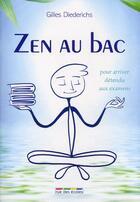 Couverture du livre « Zen au bac ; pour arriver détendu aux examens » de Gilles Diederichs et Thomas Tessier aux éditions Rue Des Ecoles