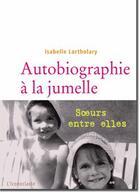 Couverture du livre « Autobiographie à la jumelle ; soeurs entre elles » de Isabelle Lortholary aux éditions L'iconoclaste