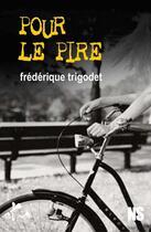 Couverture du livre « Pour le pire » de Frederique Trigodet aux éditions Ska