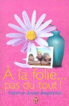 Couverture du livre « A La Folie ... Pas Du Tout ! » de Valerie-Anne Baglietto aux éditions J'ai Lu