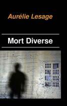 Couverture du livre « Mort diverse » de Aurelie Lesage aux éditions Reverbere