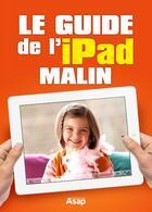 Couverture du livre « Le guide de l'iPad malin » de Celine Willefrand aux éditions Editions Asap
