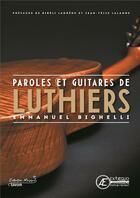 Couverture du livre « Paroles et guitares de luthiers » de Emmanuel Bighelli et Annabel Peyrard aux éditions Ex Aequo