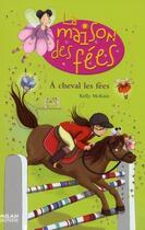 Couverture du livre « La maison des fées t.4 ; à cheval les fées » de Kelly Mc Kain et Sophie Lebot aux éditions Milan