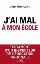 Couverture du livre « J'ai mal à mon école » de Jean-Marc Louis aux éditions Presses De La Renaissance