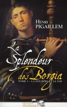 Couverture du livre « La splendeur des Borgia t.1 ; 1489-1503 » de Henri Pigaillem aux éditions Telemaque