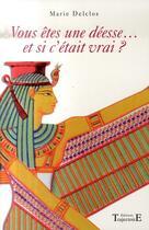 Couverture du livre « Vous êtes une déesse ; et si c'était vrai ? » de Delclos Marie aux éditions Trajectoire