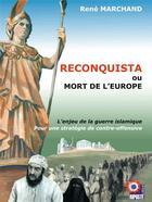 Couverture du livre « Reconquista ou la mort de l'Europe ; l'enjeu de la guerre islamique, pour une stratégie de contre-offensive » de Rene Marchand aux éditions Riposte Laique