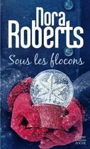 Couverture du livre « Sous les flocons » de Nora Roberts aux éditions Harpercollins