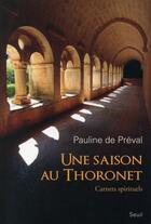 Couverture du livre « Une saison au Thoronet ; carnets spirituels » de Pauline De Preval aux éditions Seuil