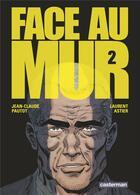 Couverture du livre « Face au mur T.2 » de Laurent Astier et Jean-Claude Pautot aux éditions Casterman