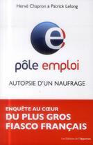 Couverture du livre « Pôle emploi : autopsie d'un naufrage » de Herve Chapron et Patrick Lelong aux éditions L'opportun