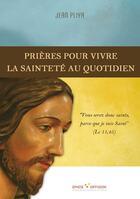 Couverture du livre « Prières pour vivre la sainteté au quotidien » de Jean Pliya aux éditions Ephese