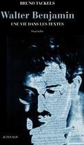 Couverture du livre « Walter Benjamin ; une vie dans les textes » de Bruno Tackels aux éditions Actes Sud