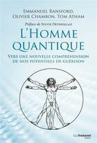 Couverture du livre « L'homme quantique ; vers une nouvelle compréhension de nos potentiels de guérison » de Olivier Chambon et Emmanuel Ransford et Tom Atham aux éditions Tredaniel