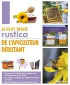 Couverture du livre « Le petit traité Rustica de l'apiculteur débutant » de Gilles Fert et Paul Fert aux éditions Rustica