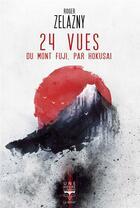 Couverture du livre « 24 vues du mont Fuji par Hokusai » de Roger Zelazny aux éditions Le Belial