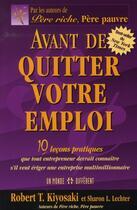 Couverture du livre « Avant de quitter votre emploi ; 10 leçons pratiques que tout entrepreneur devrait connaître » de Robert T. Kiyosaki aux éditions Un Monde Different